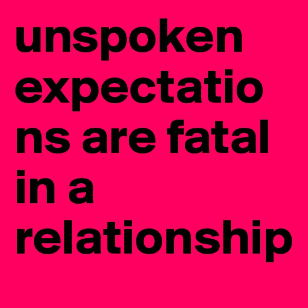unspoken expectations are fatal in a relationship