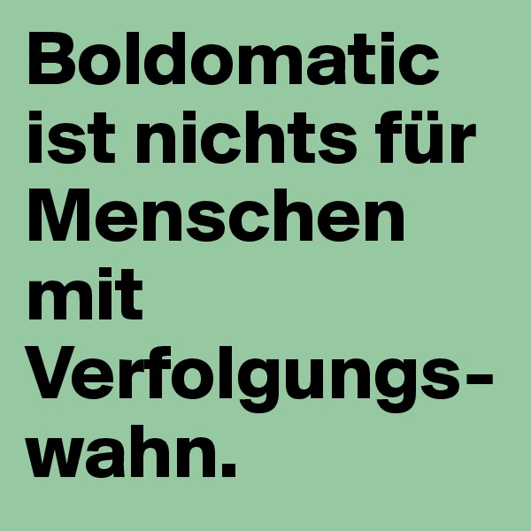 Boldomatic ist nichts für Menschen mit Verfolgungs-wahn.