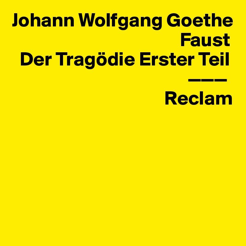 Johann Wolfgang Goethe                                            Faust   Der Tragödie Erster Teil                                              ———                                        Reclam