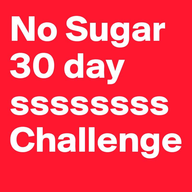 No Sugar 30 day  ssssssssChallenge