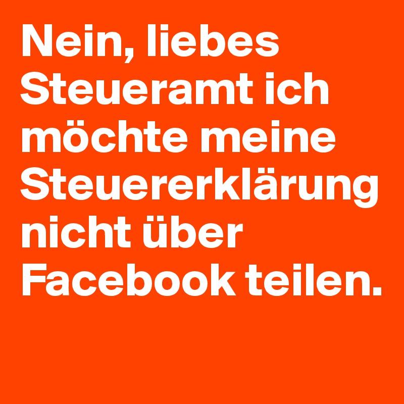 Nein, liebes Steueramt ich möchte meine Steuererklärung nicht über Facebook teilen.