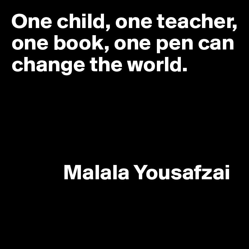 Malala One Child One Teacher