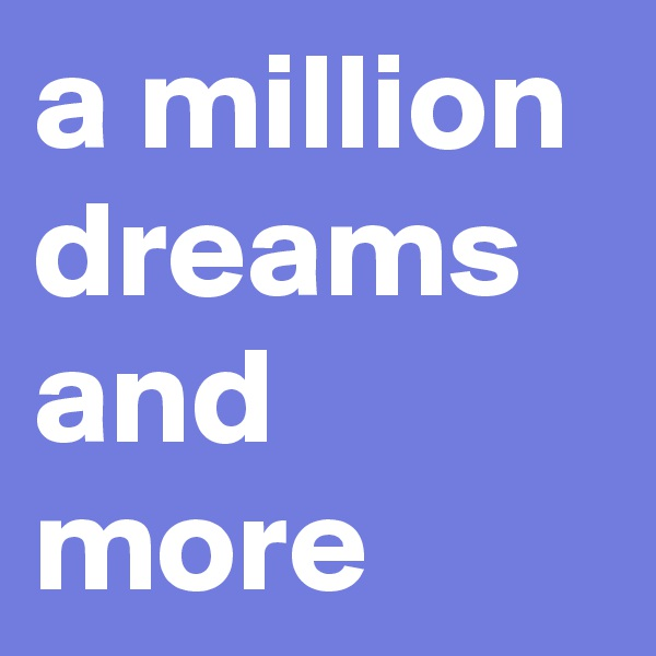a million dreams and more