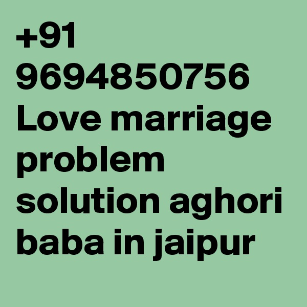 +91 9694850756 Love marriage problem solution aghori baba in jaipur