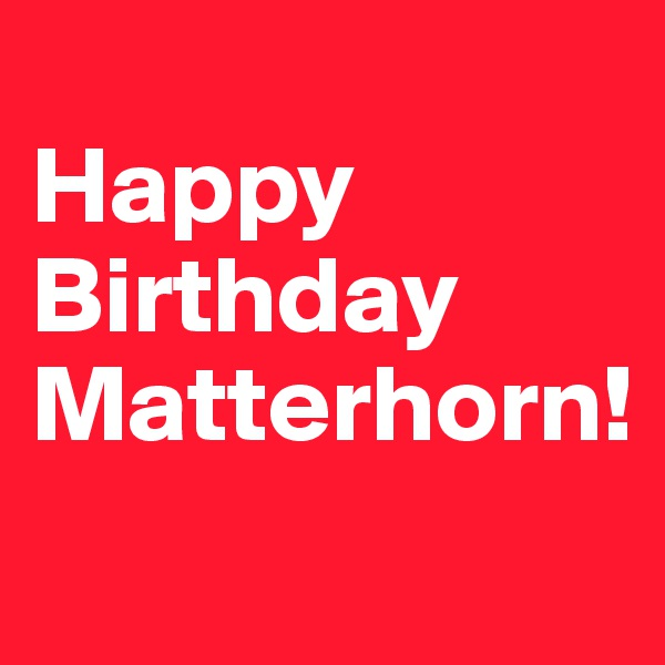 Happy Birthday Matterhorn!