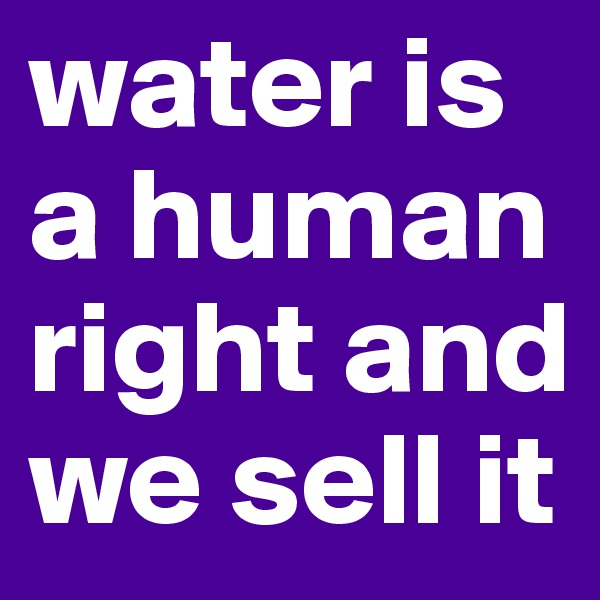 water is a human right and we sell it