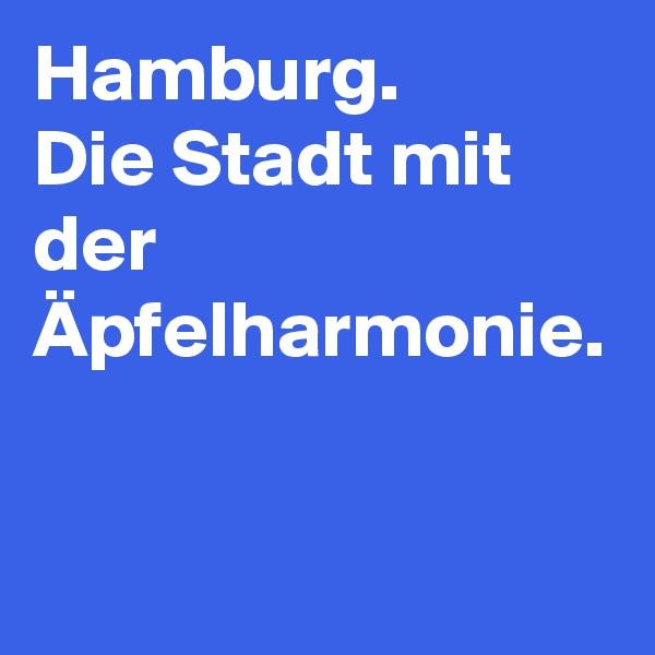 Hamburg. Die Stadt mit der Äpfelharmonie.