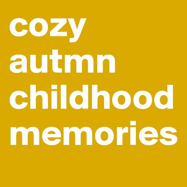 cozy autmn childhood memories