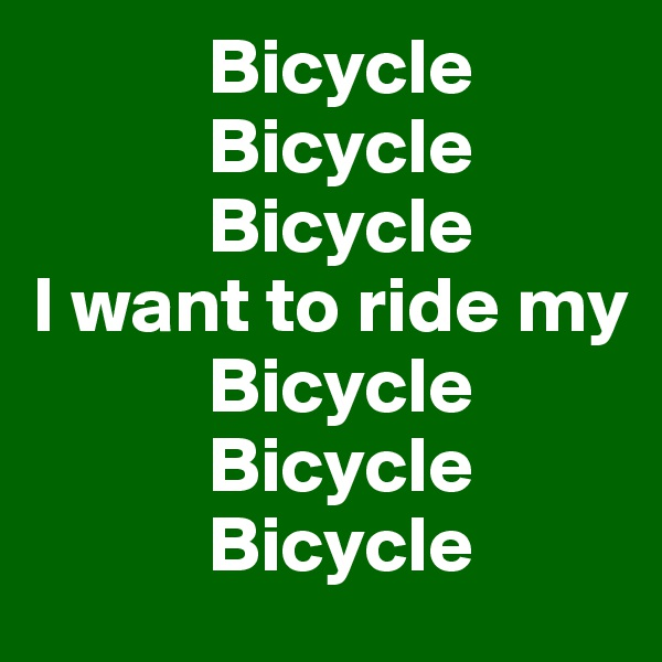 Bicycle            Bicycle            Bicycle I want to ride my            Bicycle            Bicycle            Bicycle