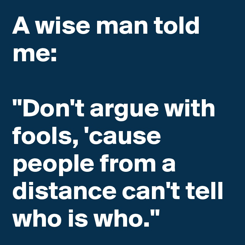 Don t argue with fools because from a distance