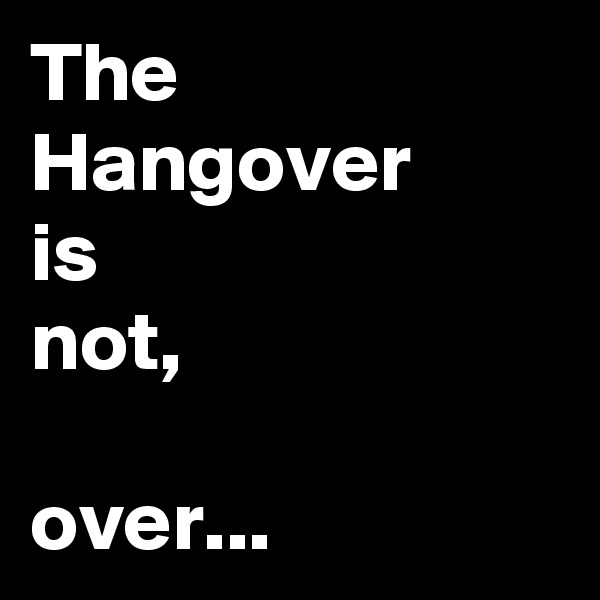 The Hangover is not,  over...