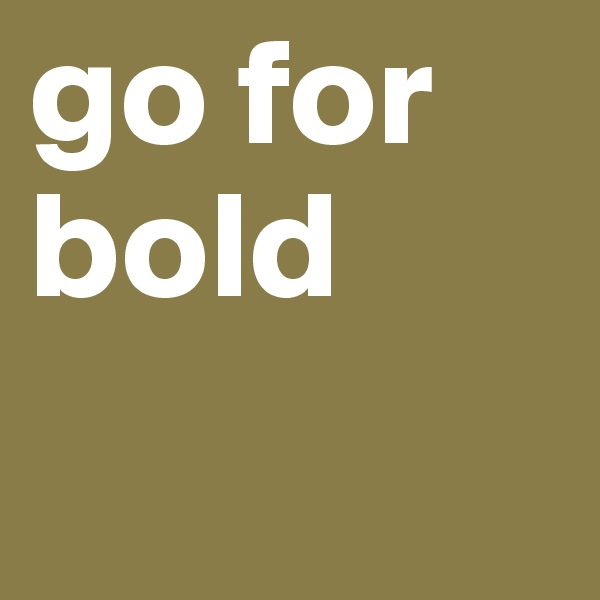 go for bold