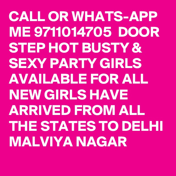 CALL OR WHATS-APP ME 9711014705  DOOR STEP HOT BUSTY & SEXY PARTY GIRLS AVAILABLE FOR ALL NEW GIRLS HAVE ARRIVED FROM ALL THE STATES TO DELHI MALVIYA NAGAR