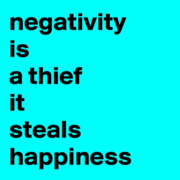 negativity is a thief it  steals happiness