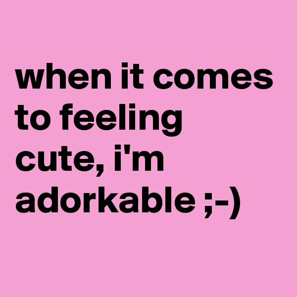when it comes to feeling cute, i'm adorkable ;-)