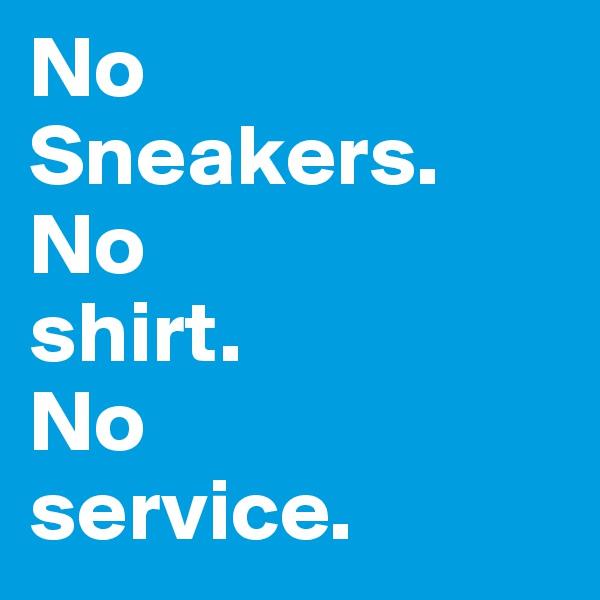 No  Sneakers. No  shirt.  No  service.