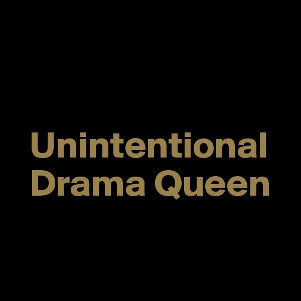 Unintentional                        Drama Queen