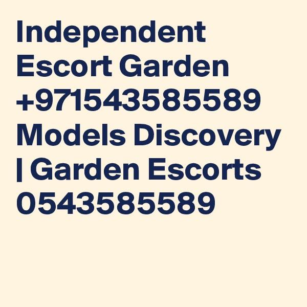 Independent Escort Garden +971543585589 Models Discovery | Garden Escorts 0543585589