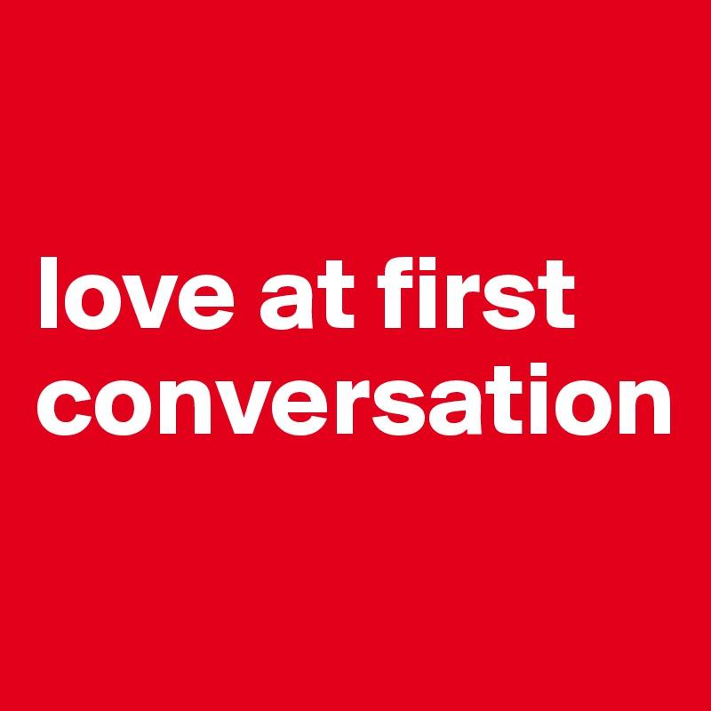love at first conversation