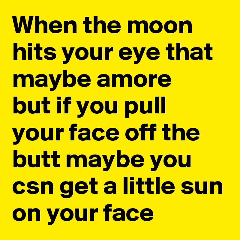 when the moon hits your eye - 800×800