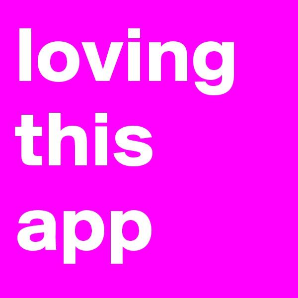 loving this app