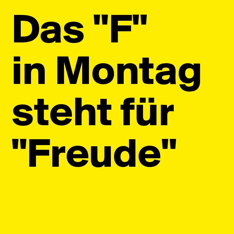 """Das """"F""""  in Montag steht für """"Freude"""""""