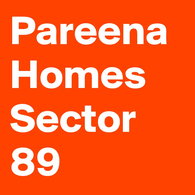 Pareena  Homes  Sector 89
