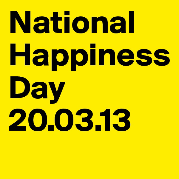 National Happiness  Day  20.03.13