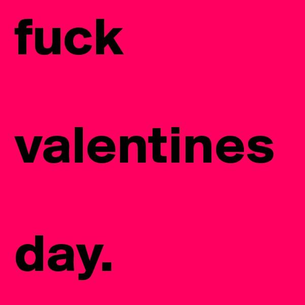 fuck  valentines  day.