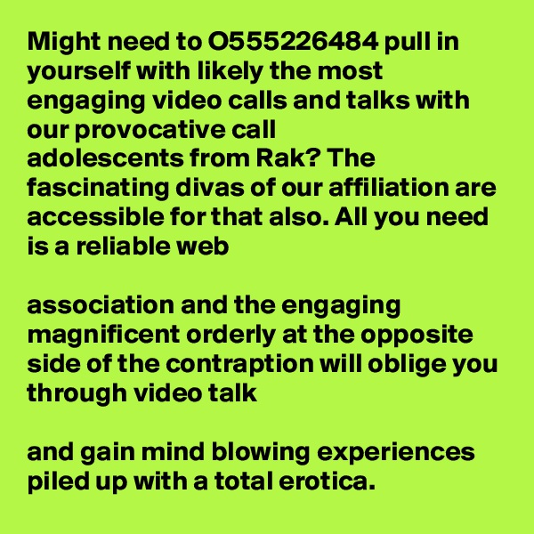 Might need to O555226484 pull in yourself with likely the most engaging video calls and talks with our provocative call  adolescents from Rak? The fascinating divas of our affiliation are accessible for that also. All you need is a reliable web   association and the engaging magnificent orderly at the opposite side of the contraption will oblige you through video talk   and gain mind blowing experiences piled up with a total erotica.