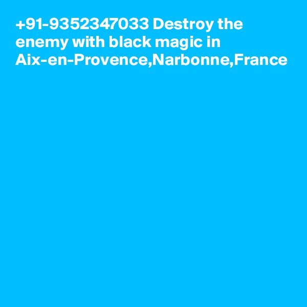 +91-9352347033 Destroy the enemy with black magic in Aix-en-Provence,Narbonne,France