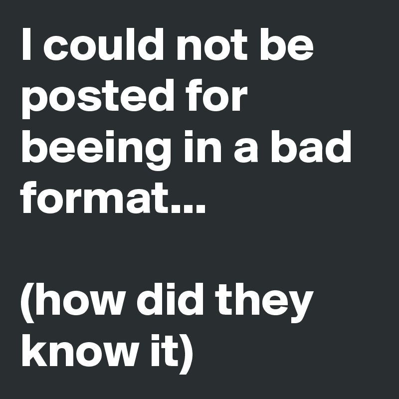 I could not be posted for beeing in a bad format...   (how did they know it)