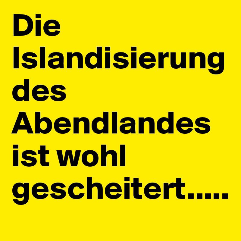 Die Islandisierung des Abendlandes ist wohl gescheitert.....