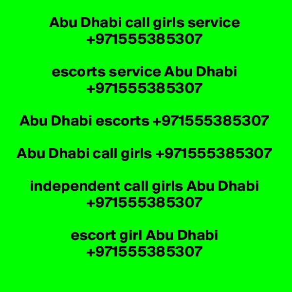 Abu Dhabi call girls service +971555385307  escorts service Abu Dhabi +971555385307  Abu Dhabi escorts +971555385307  Abu Dhabi call girls +971555385307  independent call girls Abu Dhabi +971555385307  escort girl Abu Dhabi +971555385307