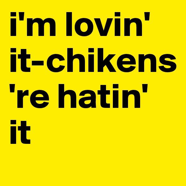 i'm lovin' it-chikens  're hatin' it
