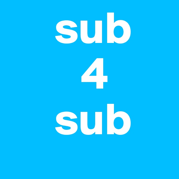 sub         4      sub