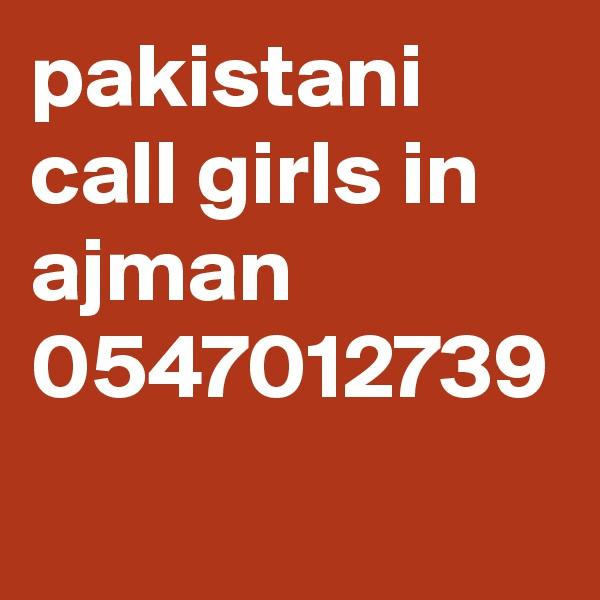 pakistani call girls in ajman 0547012739