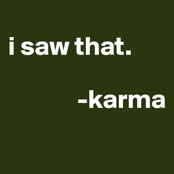 i saw that.               -karma