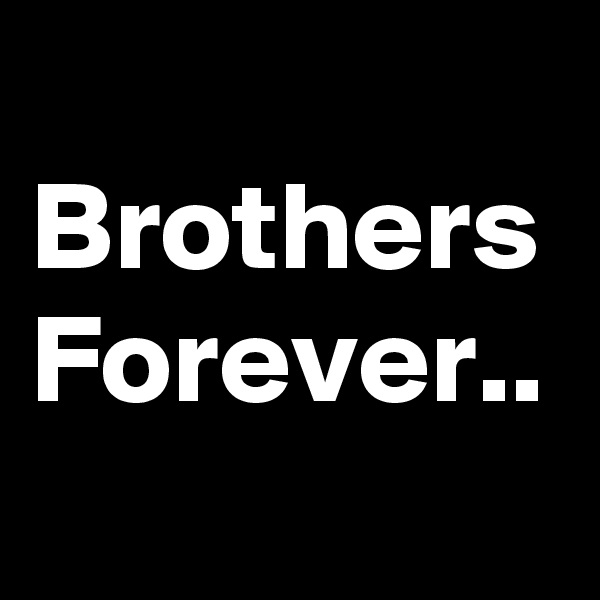 Brothers Forever..