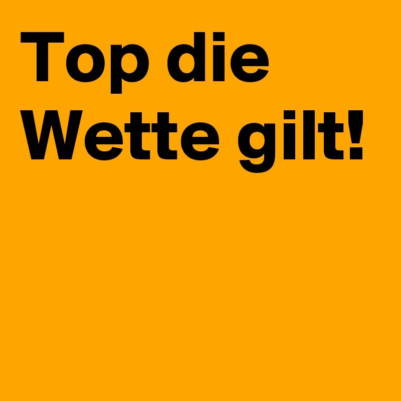 Top Die Wette Gilt