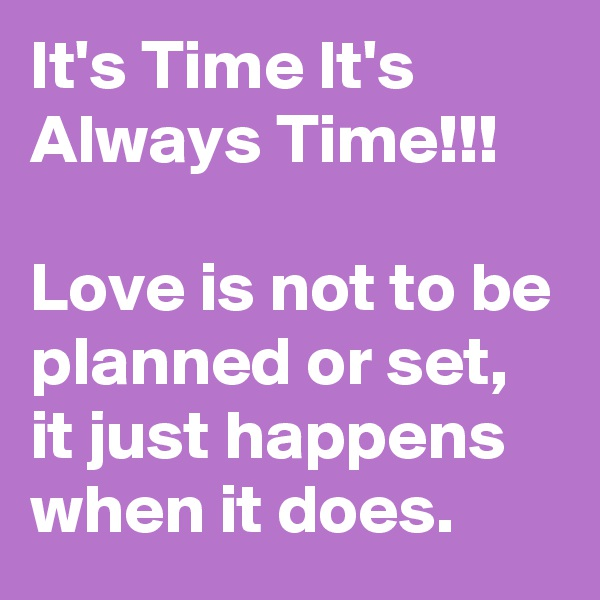 It's Time It's Always Time!!!  Love is not to be planned or set, it just happens when it does.