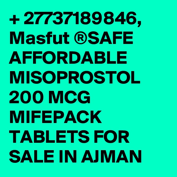 + 27737189846, Masfut ®SAFE AFFORDABLE MISOPROSTOL 200 MCG MIFEPACK TABLETS FOR SALE IN AJMAN