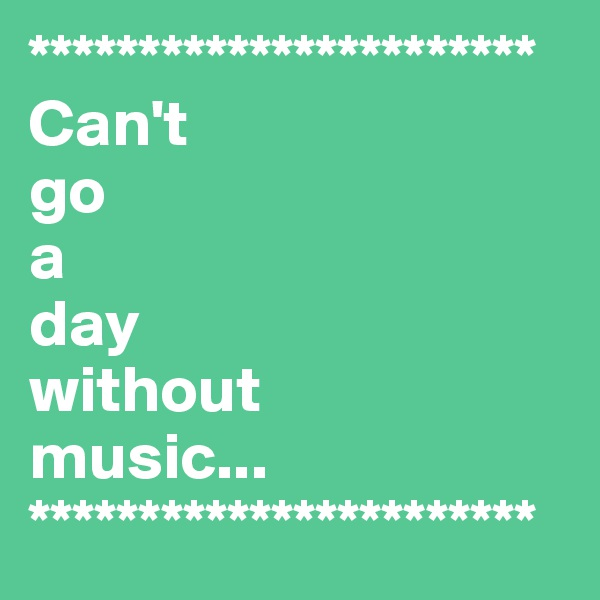 *********************** Can't  go  a  day  without  music... ***********************