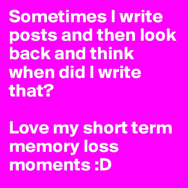 Sometimes I write posts and then look back and think when did I write that?   Love my short term memory loss moments :D