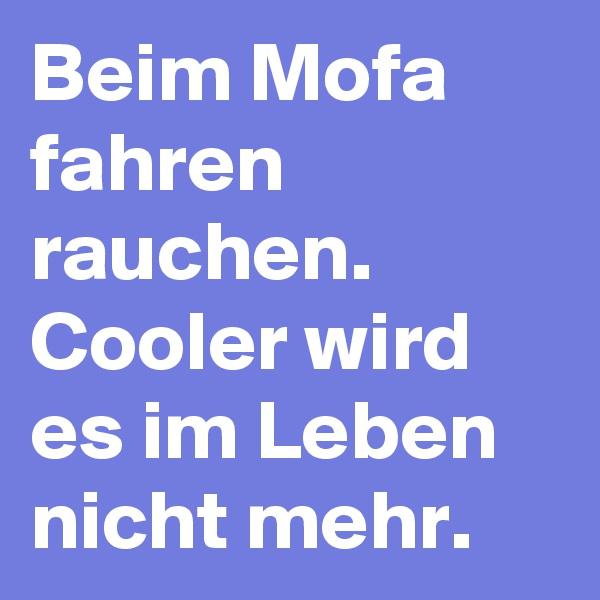 Beim Mofa fahren rauchen. Cooler wird es im Leben nicht mehr.