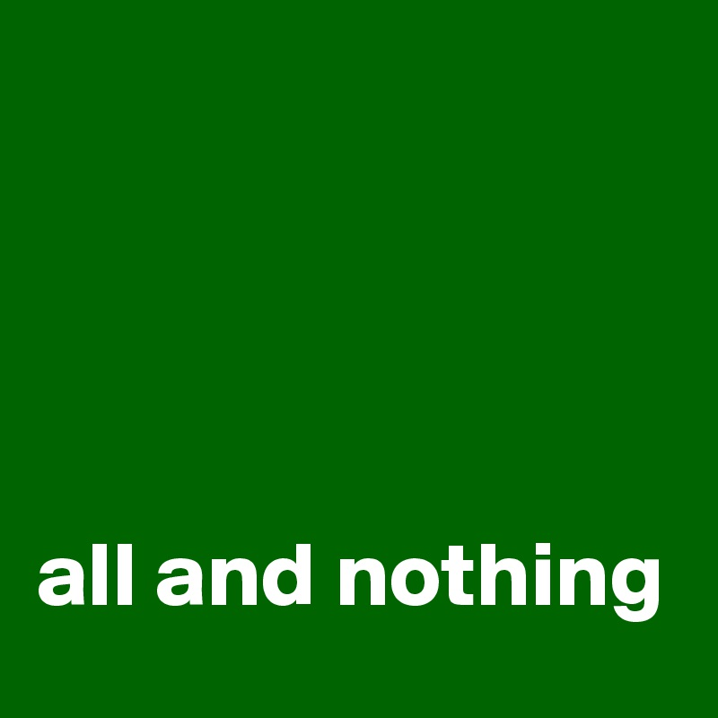 all and nothing