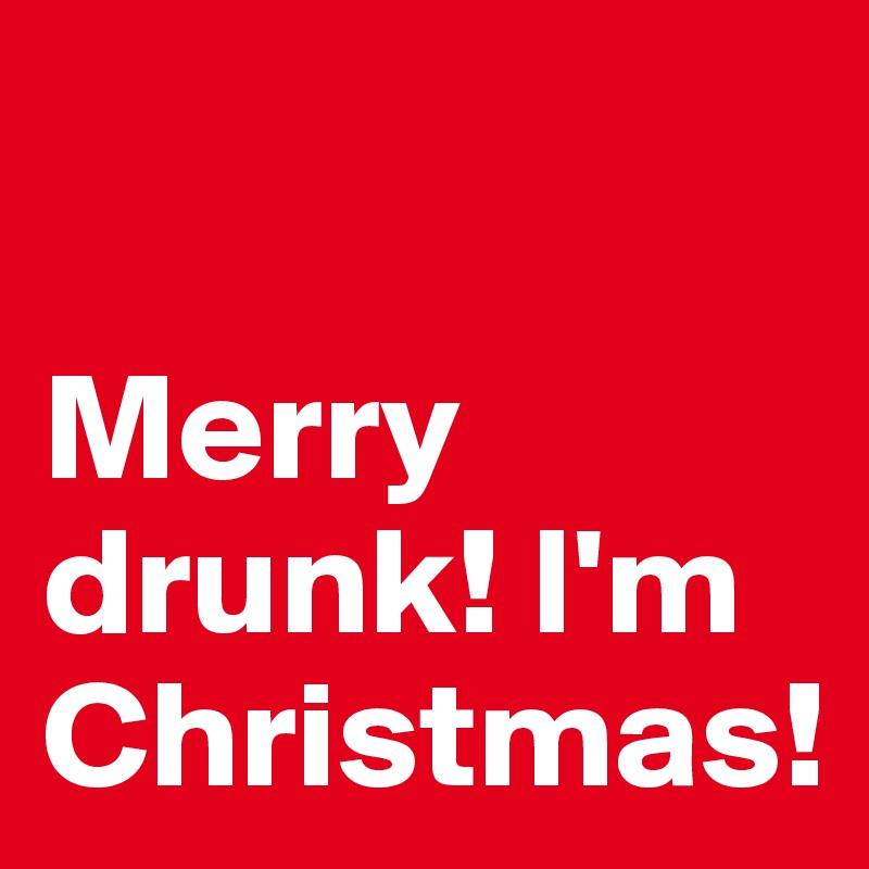 merry drunk im christmas - Merry Drunk Im Christmas