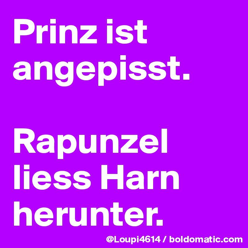 Prinz ist angepisst.  Rapunzel liess Harn herunter.
