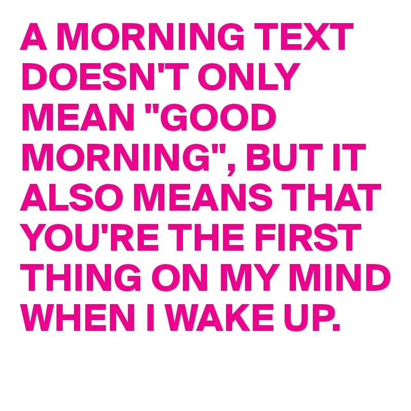 What does a good morning text mean