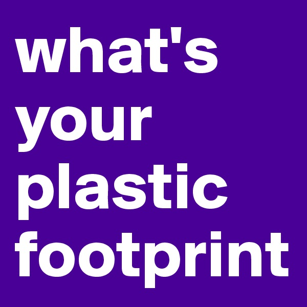 what's your plastic footprint